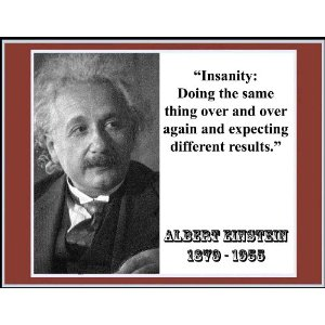 Insanity is…