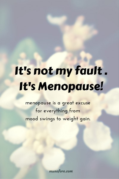Menopause makes a great excuse for being tired and cranky, gaining weight and being forgetful. menopause humor.
