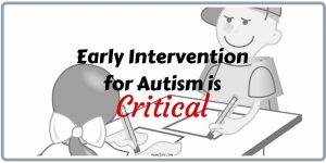 Early Intervention for Autism is CRITICAL