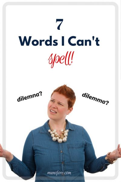 Seven common words I can't spell without looking them up every time: calendar, dilemma, surprise and more.