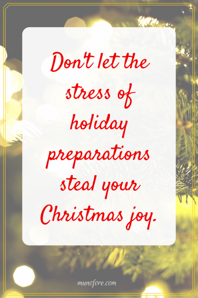 Don't let the stress of holiday preparations steal your Christmas joy. Make the preparations part of your celebration and enjoy all season long.