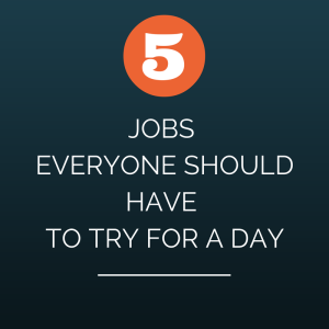 5 Jobs Everyone Should Have to Try