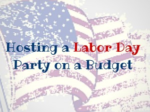 Hosting a Labor Day Party on a Budget