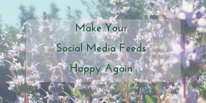 Make Your Social Media Feeds Happy Again