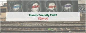 Family Friendly TMNT Memes plus Friday Frivolity