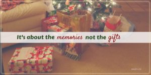 It's About the Memories Not the Gifts (Friday Frivolity)