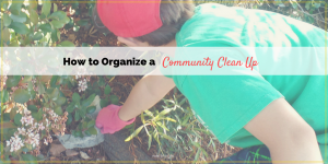 How to Organize a Community Clean Up (Friday Frivolity)