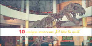 Unique Museums I'd like to visit for International Museum Day (FridayFrivolity)