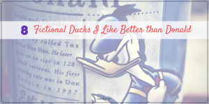 8 Fictional Ducks I Like Better Than Donald #FridayFrivolity