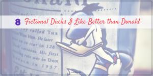 8 Fictional Ducks I Like Better Than Donald #FridayFrivolity