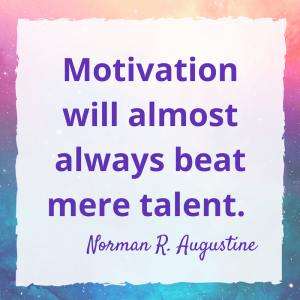 Motivation will almost always beat talent.