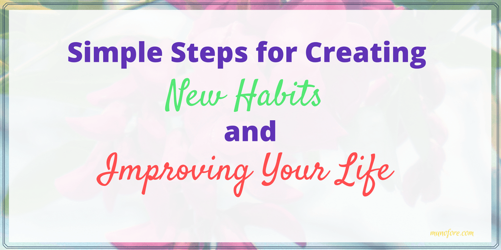 3 Simple Steps to Creating New Habits and Improving Your Life