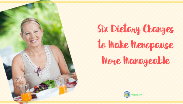 6 Easy Dietary Changes to Make Menopause Manageable