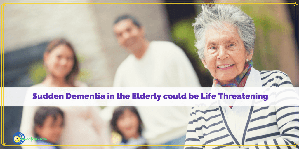Sudden Dementia in the Elderly Can be Life Threatening