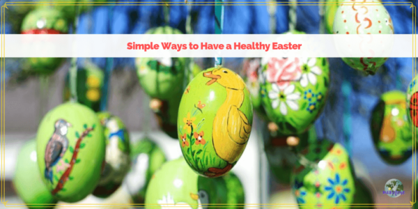 """decorated eggs hanging from a tree with text overlay """"Simple Ways to Have a Healthy Easter"""